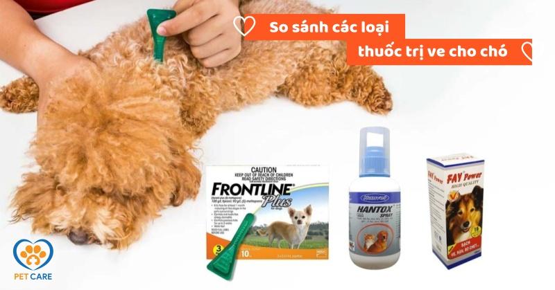 So sánh các loại thuốc trị ve chó ngoài thị trường